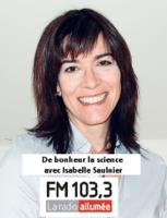 Fm 103.3 : De Bonheur la science avec Isabelle Saulnier podcast