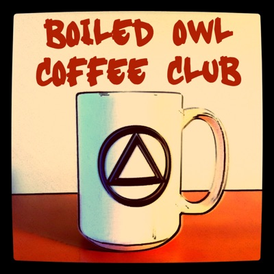 Boiled Owl AA Recovery Podcast:The Boiled Owl