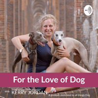 For the Love of Dog: For people who put dogs first. podcast