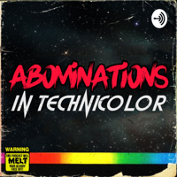 Abominations In Technicolor podcast