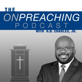 On Preaching with H B  Charles Jr  on Apple Podcasts