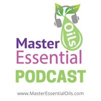 Master Essential Oils Podcast podcast