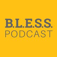 BLESS Podcast podcast