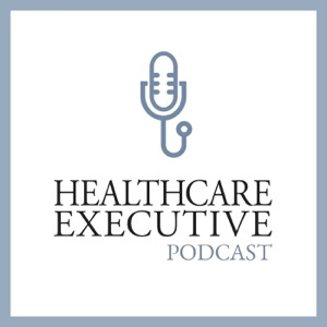 Healthcare Executive Podcast
