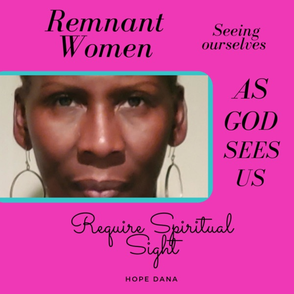 Remnant Woman- Seeing ourselves as God sees us.