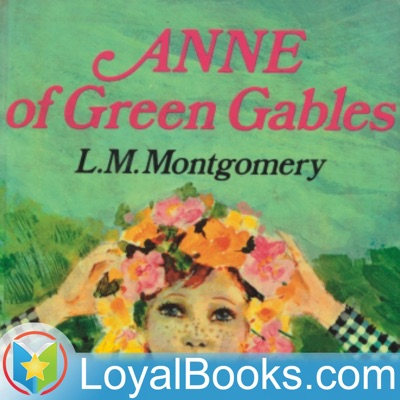 Anne of Green Gables by Lucy Maud Montgomery:Loyal Books