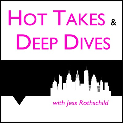 Hot Takes & Deep Dives:Jess Rothschild