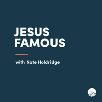 Jesus Famous with Nate Holdridge podcast