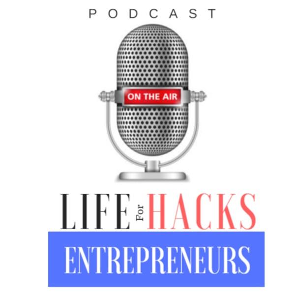 The Life Hacks for Entrepreneurs Podcast | The #1 resource for entrepreneurs.