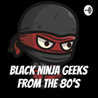 Black Ninja Geeks from the 80's podcast