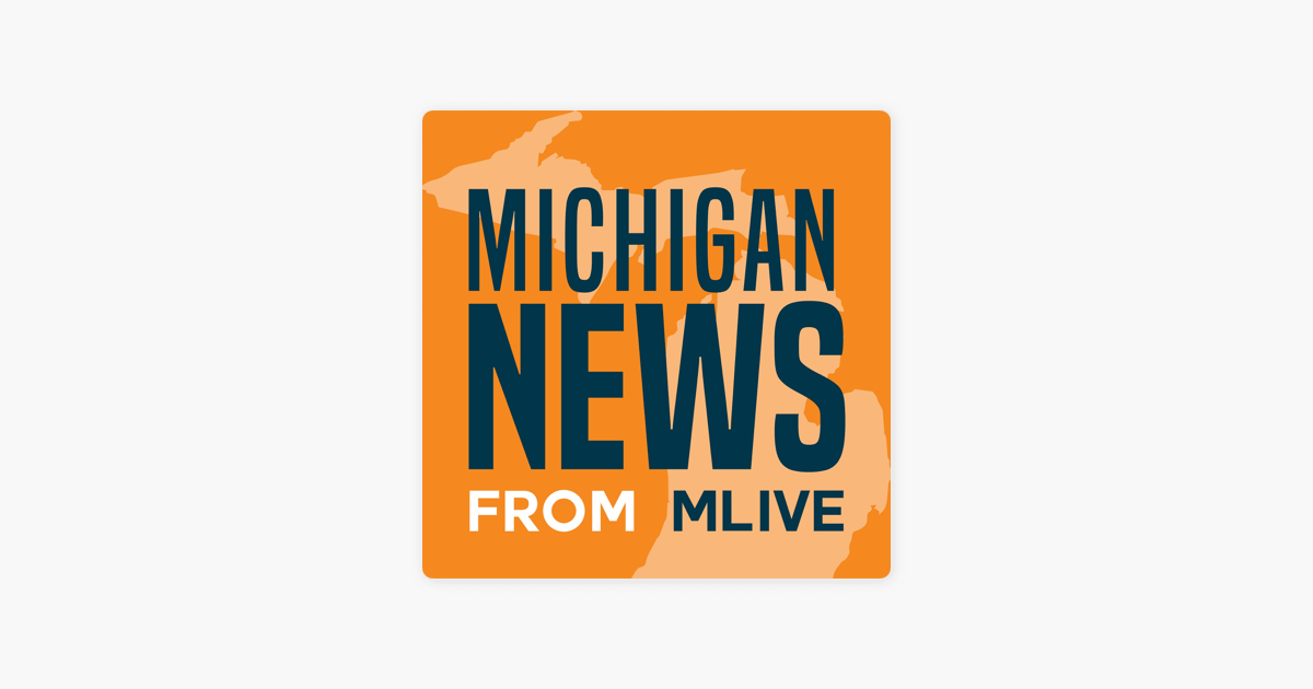 Michigan News from MLive on Apple Podcasts