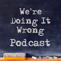 We're Doing It Wrong podcast