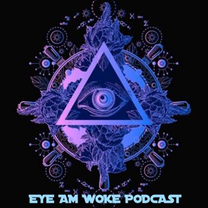 Eye Am Woke Podcast