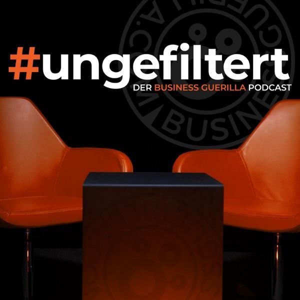 #ungefiltert   Der Business Guerilla Podcast