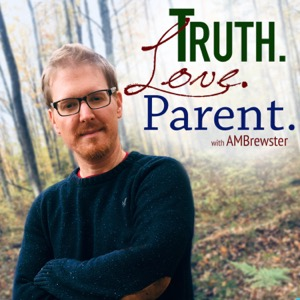 Truth.Love.Parent. with AMBrewster   Christian   Parenting   Family