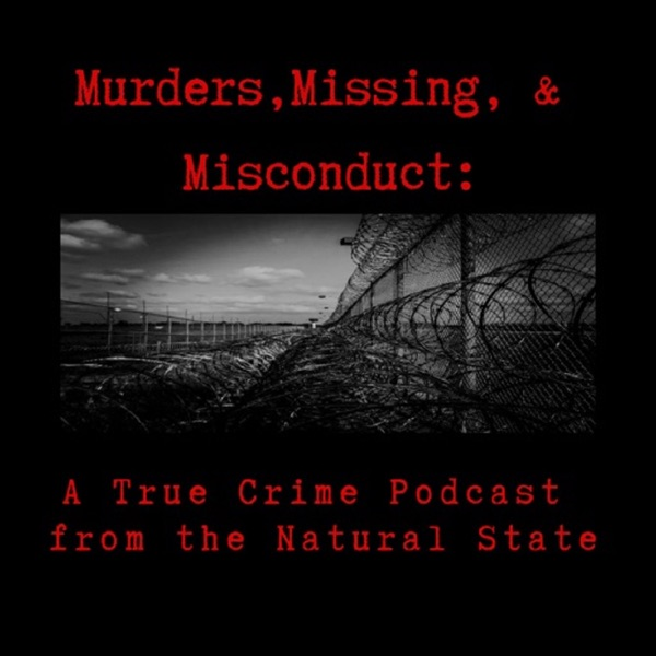 Murders, Missing, Misconduct: A True Crime Podcast for the Natural State