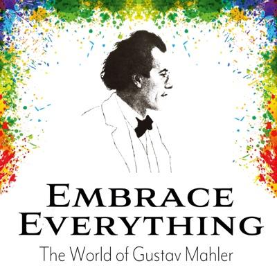 Embrace Everything - The World of Gustav Mahler