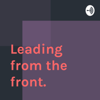 Leading from the front. podcast