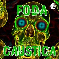 FODA CÁUSTICA podcast