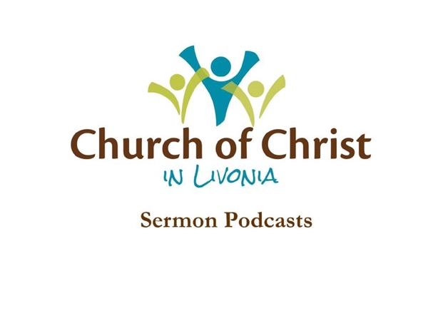 LIVONIA CHURCH OF CHRIST Podcast (Sermons)