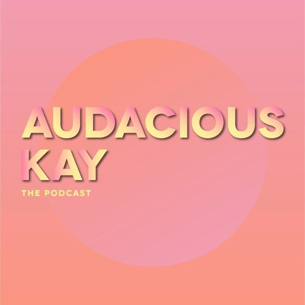 Audacious Kay - The Podcast