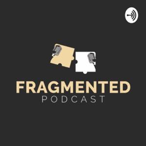 Fragmented Podcast