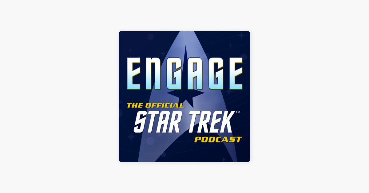 Engage: The Official Star Trek Podcast on Apple Podcasts