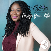 DESIGN YOUR LIFE BY NYRAI INTERIOR DESIGNS podcast
