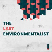 The Last Environmentalist podcast