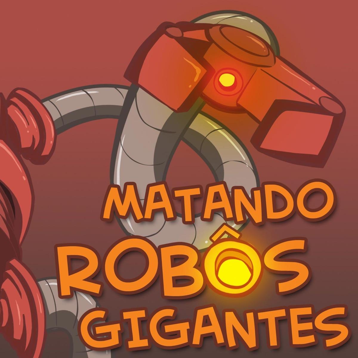 Matando Robôs Gigantes