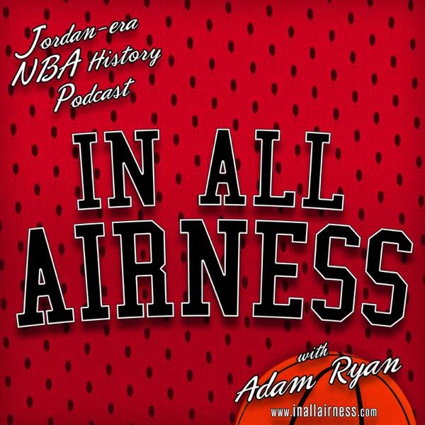 NBA History: Michael Jordan-era & more (In all Airness) | Podbay