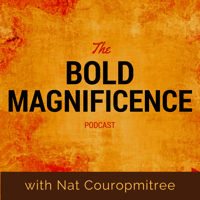 Bold Magnificence: Stories and Tools that Support Us to Live Fully Alive podcast