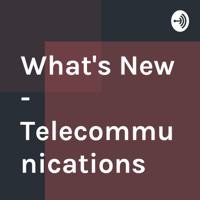 What's New - Telecommunications podcast