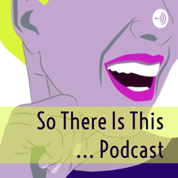 So There Is This .... Podcast