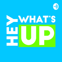 Hey What's Up podcast