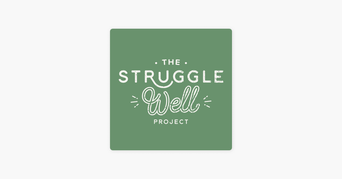 00cd973c2  The Struggle Well Project on Apple Podcasts