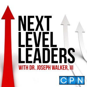 Next Level Leaders with Dr. Joseph Walker, III