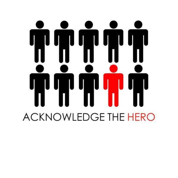 Acknowledge The Hero Podcast