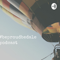 #beproudbedale podcast podcast