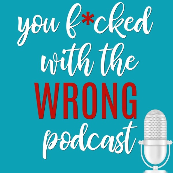 You F*cked with the Wrong Podcast