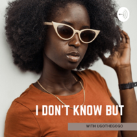 I Don't Know But With UgoTheGoGo podcast