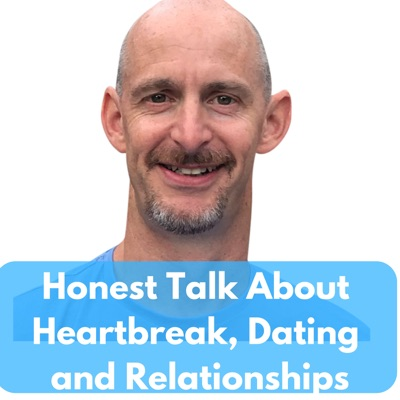 Honest Talk About Heartbreak, Dating and Relationships