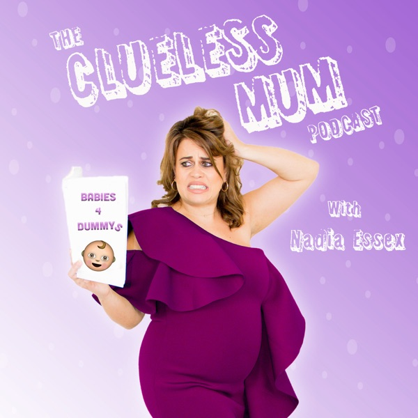 The Clueless Mum With Nadia Essex