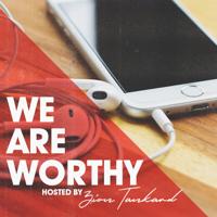 We Are Worthy Podcast hosted by Zion Tankard podcast