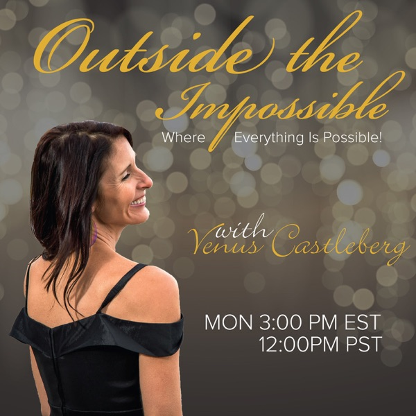Outside the Impossible with Venus Castleberg