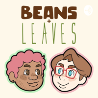 Beans + Leaves podcast