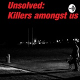 Image of Unsolved: Killers Amongst Us podcast