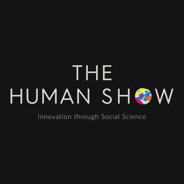 The Human Show: Innovation through Social Science - Podcast