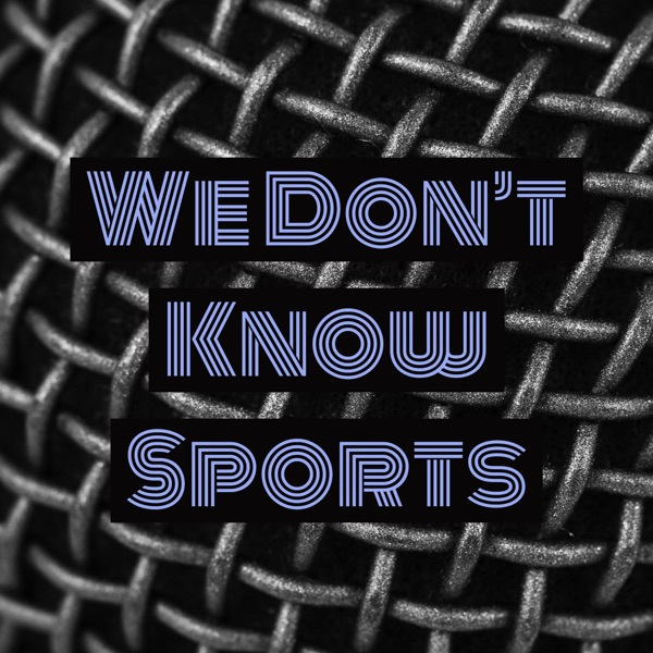 We Don't Know Sports