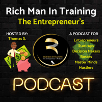 Rich Man in Training -The Entrepreneur's - Podcast podcast